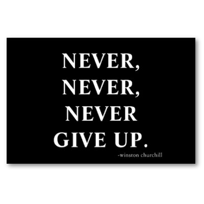 never never never give up poster p228558589349824820qzz0 400 Giving up is overrated